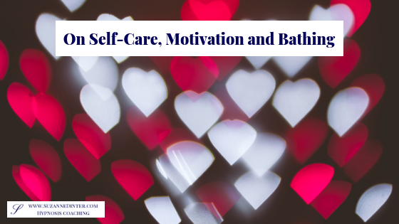 On self-care, motivation and bathing