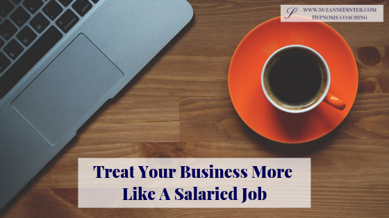 Treat Your Business More Like a Salaried Job